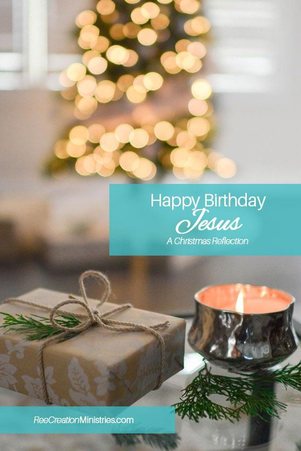 Happy Birthday Jesus: A Christmas Reflection