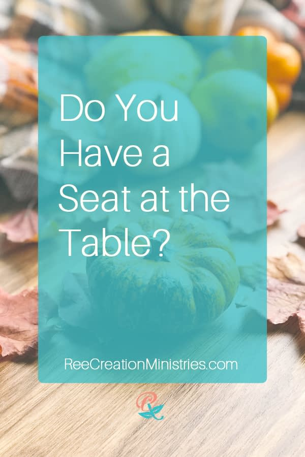 Do you have a seat at the table? A thanksgiving lesson about God's Kingdom.