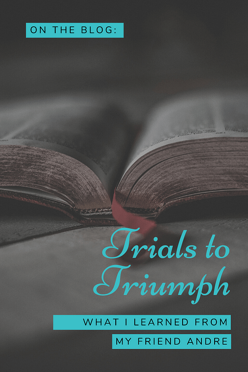 Trials to Triumph: What I learned from my friend Andre