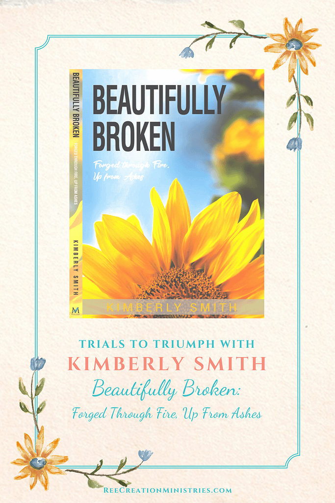 Trials to Triumph with Kimberly Smith: Beautifully Broken