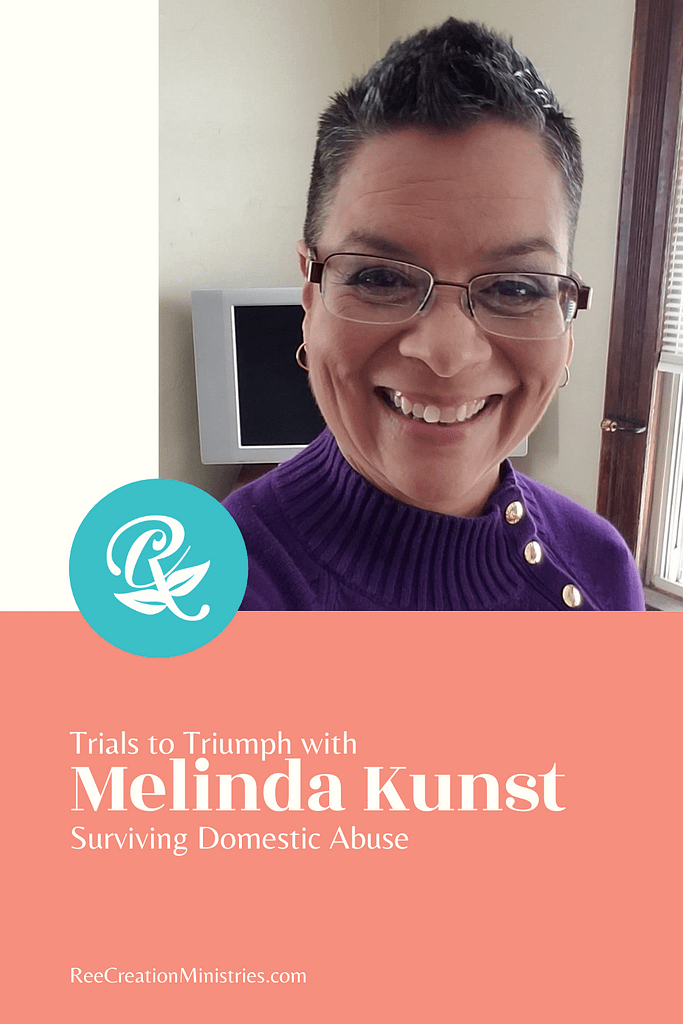Trials to Triumph with Melinda Kunst: Surviving Domestic Abuse