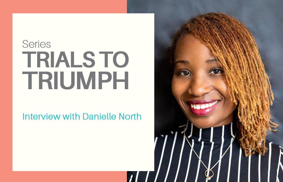 Trials to Triumph: Danielle North