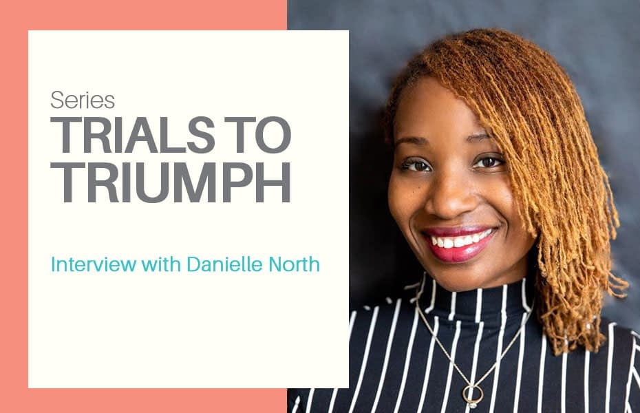 Trials to Triumph: Danielle North