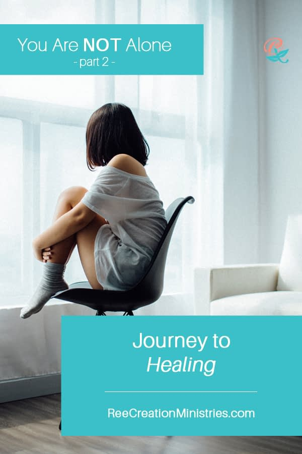 You Are Not Alone (Part 2): Journey to Healing